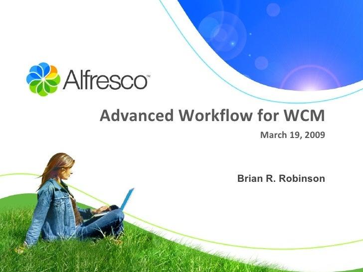 Advanced Workflow for WCM March 19, 2009 Brian R. Robinson