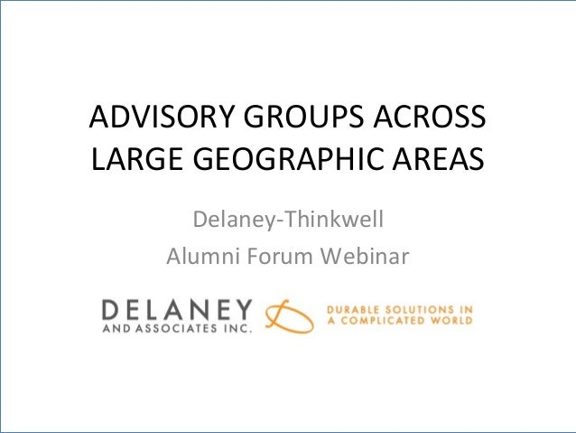 ADVISORY GROUPS ACROSSLARGE GEOGRAPHIC AREAS      Delaney-Thinkwell    Alumni Forum Webinar