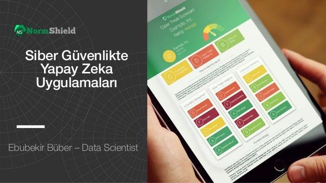 Siber Güvenlikte Yapay Zeka Uygulamaları Ebubekir Büber – Data Scientist