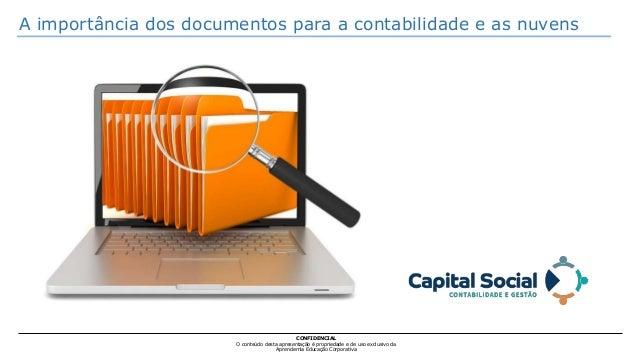 A importância dos documentos para a contabilidade e as nuvens CONFIDENCIAL O conteúdo desta apresentação é propriedade e d...
