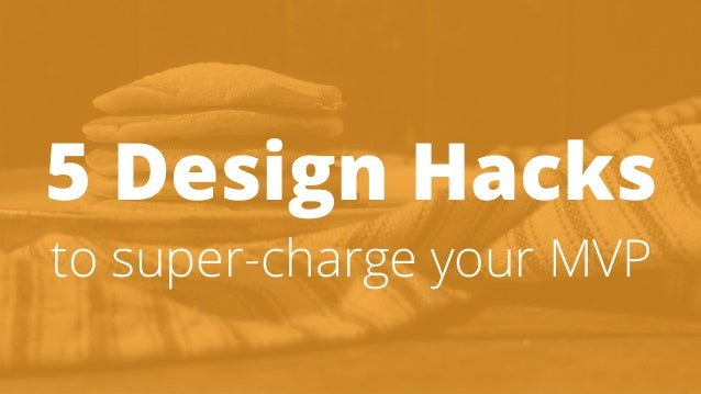 5 Design Hacks to super-charge your MVP