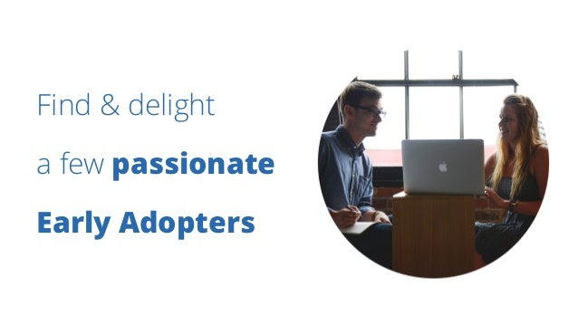 Find & delight a few passionate Early Adopters