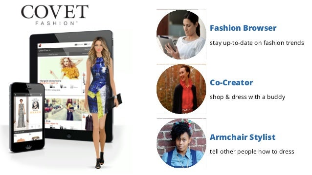 Fashion Browser stay up-to-date on fashion trends Co-Creator shop & dress with a buddy Armchair Stylist tell other people ...