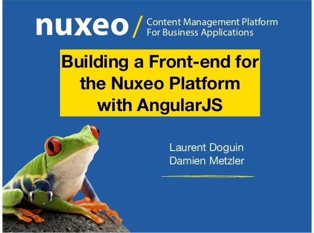Content Management Platform For Business Applications/ Laurent Doguin Damien Metzler Building a Front-end for the Nuxeo Pl...