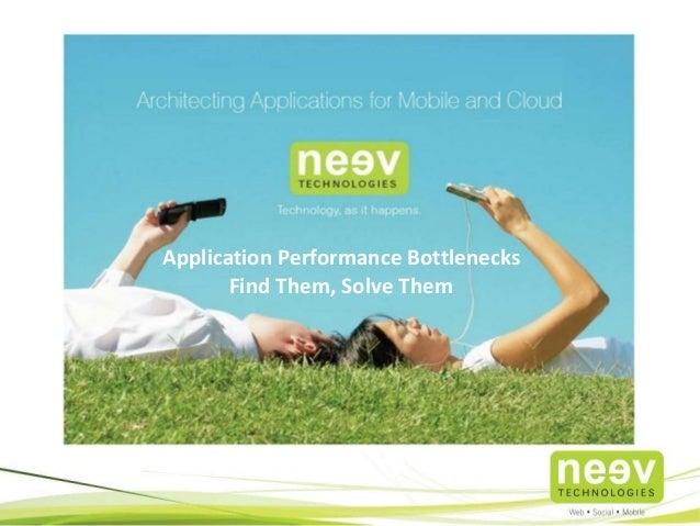 Application Performance Bottlenecks Find Them, Solve Them
