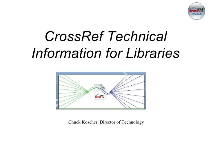 CrossRef Technical Information for Libraries Chuck Koscher, Director of Technology