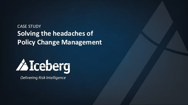 CASE	STUDY	 Solving	the	headaches	of	 Policy	Change	Management