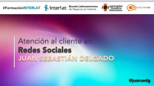 #For@majcuióannEsBeusdinges s  Atención al cliente en  Redes Sociales  JUAN SEBASTIÁN DELGADO