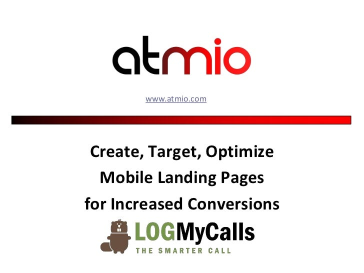 www.atmio.com Create, Target, Optimize  Mobile Landing Pagesfor Increased Conversions