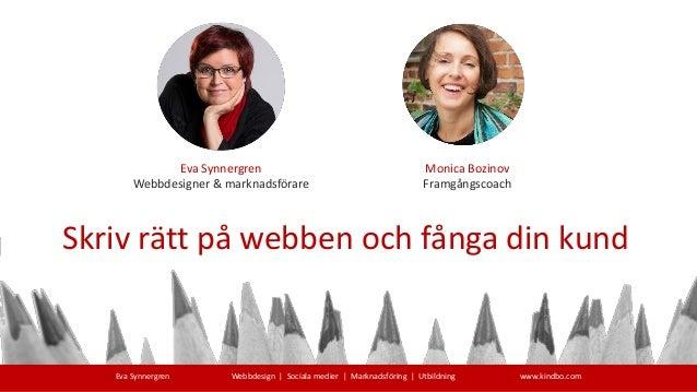Eva Synnergren Webbdesign | Sociala medier | Marknadsföring | Utbildning www.kindbo.com Eva Synnergren Webbdesigner & mark...