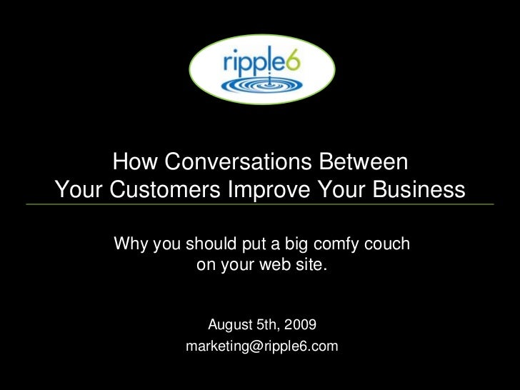 How Conversations Between Your Customers Improve Your Business<br />Why you should put a big comfy couch on your web site....