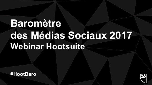 Baromètre des Médias Sociaux 2017 (Webinar Hootsuite)
