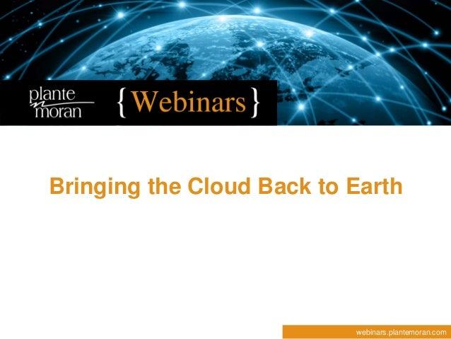 Bringing the Cloud Back to Earth  webinars.plantemoran.com