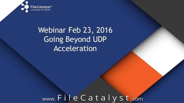 Webinar Feb 23, 2016 Going Beyond UDP Acceleration