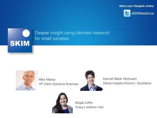 #SKIMwebinar Share your thoughts online: Abigail Joffre Today's webinar host Hannah Baker Hitzhusen Global Insights Direct...