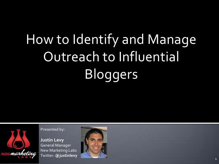 How to Identify and Manage Outreach to Influential Bloggers<br />Presented by:<br />Justin Levy<br />General Manager<br />...