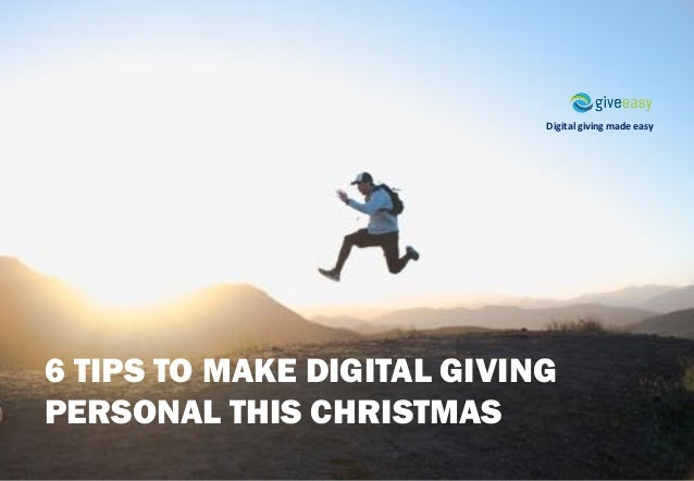 Digital	giving	made	easy 6 TIPS TO MAKE DIGITAL GIVING PERSONAL THIS CHRISTMAS