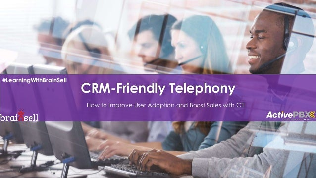 CRM-Friendly Telephony How to Improve User Adoption and Boost Sales with CTI #LearningWithBrainSell