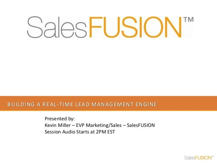 Building a real-time lead management engine<br />Presented by: <br />Kevin Miller – EVP Marketing/Sales – SalesFUSION<br /...