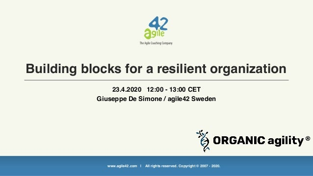 www.agile42.com | All rights reserved. Copyright © 2007 - 2020. Building blocks for a resilient organization 23.4.2020 12:...