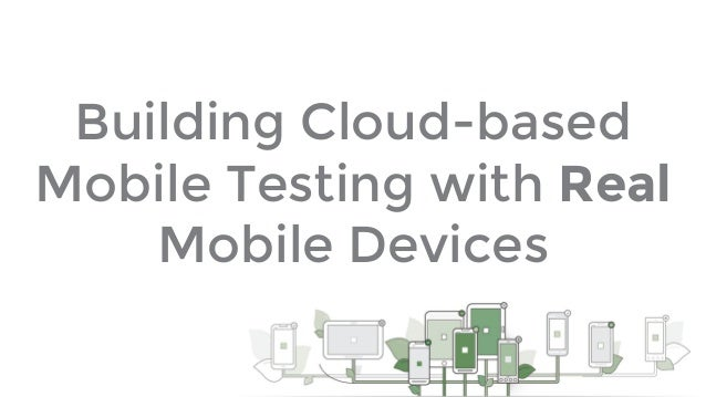 Building Cloud-based Mobile Testing with Real Mobile Devices
