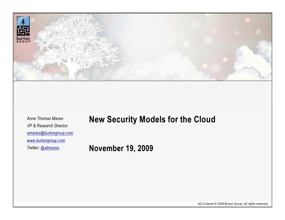 Anne Thomas Manes                          New Security Models for the Cloud VP & Research Director amanes@burtongroup.com...