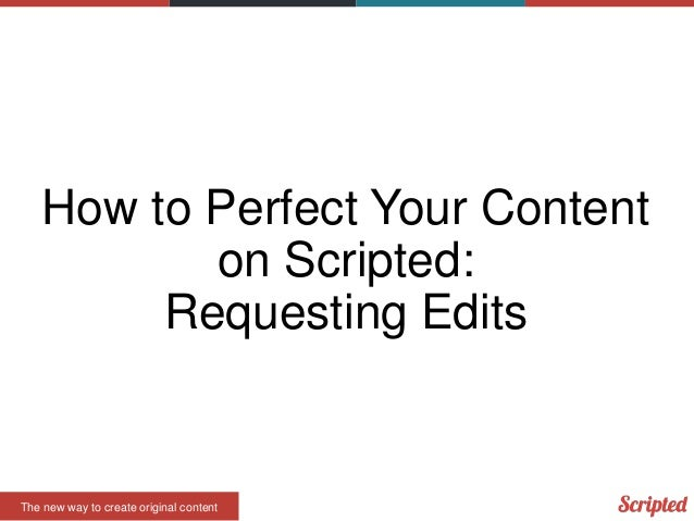 How to Perfect Your Content on Scripted: Requesting Edits  The new way to create original content