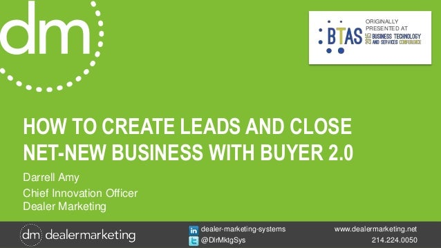 www.dealermarketing.net 214.224.0050 dealer-marketing-systems @DlrMktgSys HOW TO CREATE LEADS AND CLOSE NET-NEW BUSINESS W...