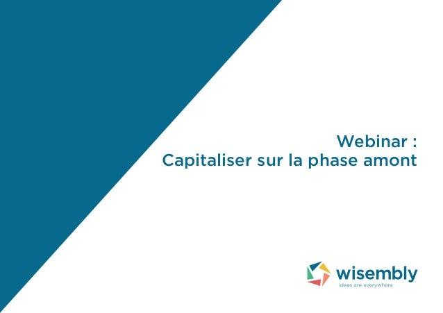 Webinar : Capitaliser sur la phase amont