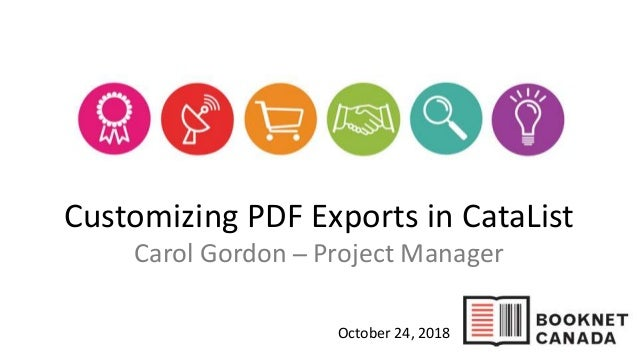 Customizing PDF Exports in CataList Carol Gordon ̶ Project Manager October 24, 2018