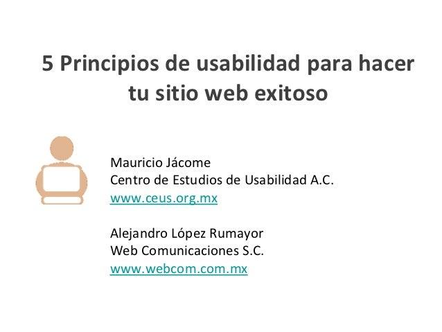 5 Principios de usabilidad para hacer         tu sitio web exitoso      Mauricio Jácome      Centro de Estudios de Usabili...