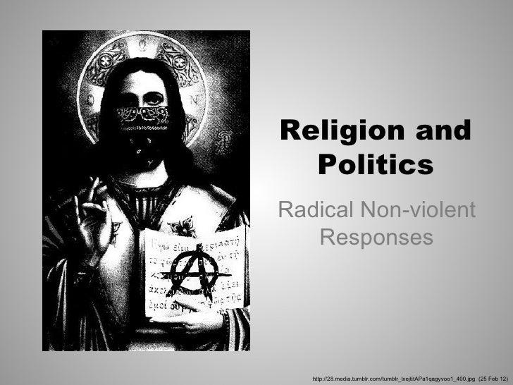 Religion and  PoliticsRadical Non-violent   Responses   http://28.media.tumblr.com/tumblr_lxejtitAPa1qagyvoo1_400.jpg (25 ...