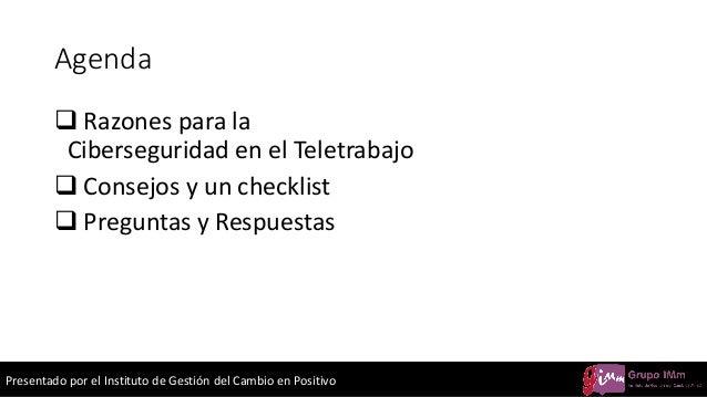 Presentado por el Instituto de Gestión del Cambio en Positivo Agenda ❑ Razones para la Ciberseguridad en el Teletrabajo ❑ ...