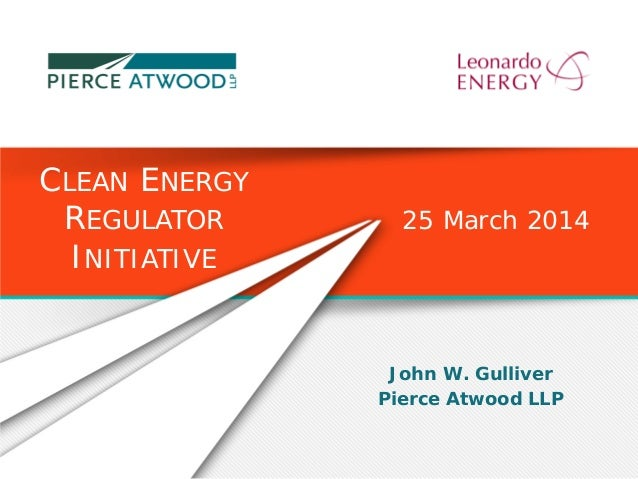 John W. Gulliver Pierce Atwood LLP CLEAN ENERGY REGULATOR INITIATIVE 25 March 2014