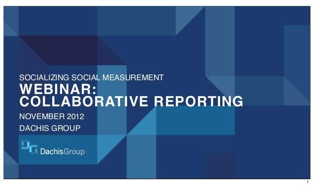 SOCIALIZING SOCIAL MEASUREMENTWEBINAR:COLLABORATIVE REPORTINGNOVEMBER 2012DACHIS GROUP                                 1