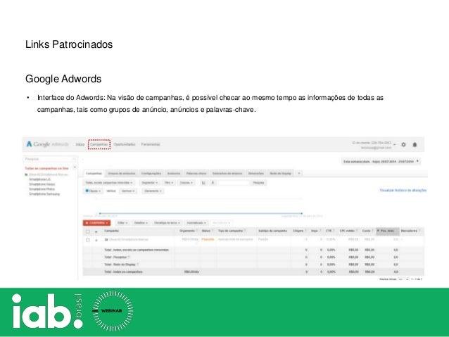 Links Patrocinados Google Adwords • Interface do Adwords: Na visão de campanhas, é possível checar ao mesmo tempo as infor...
