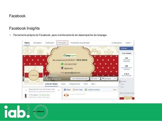 Facebook Facebook Insights • Ferramenta própria do Facebook, para monitoramento do desempenho da fanpage.