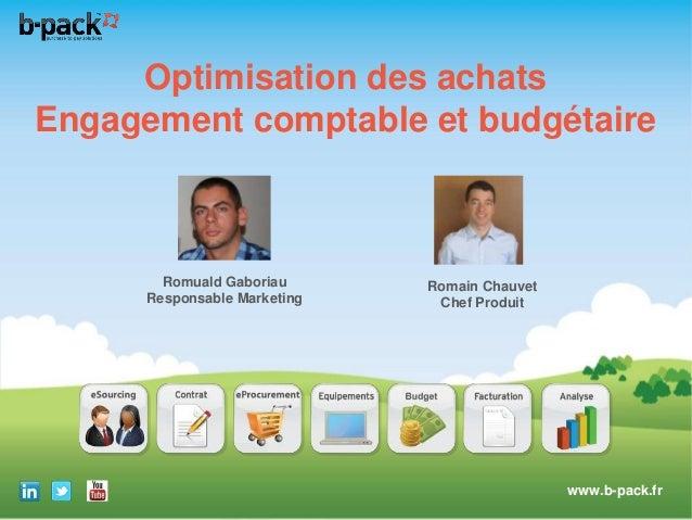 Optimisation des achats Engagement comptable et budgétaire  Romuald Gaboriau Responsable Marketing  Romain Chauvet Chef Pr...