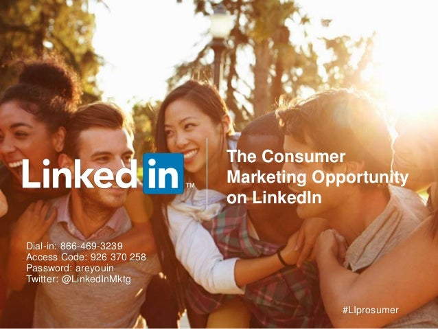 The Consumer Marketing Opportunity on LinkedIn ™ Dial-in: 866-469-3239 Access Code: 926 370 258 Password: areyouin Twitter...