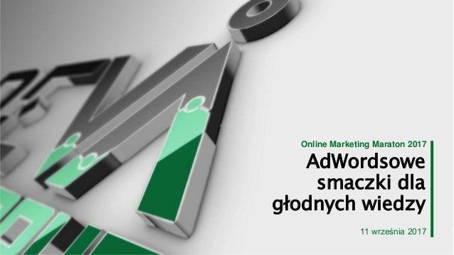 AdWordsowe smaczki dla głodnych wiedzy Online Marketing Maraton 2017 11 września 2017