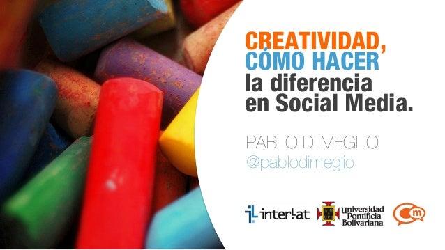 #CongresoSM CREATIVIDAD, CÓMO HACER la diferencia en Social Media. PABLO DI MEGLIO @pablodimeglio