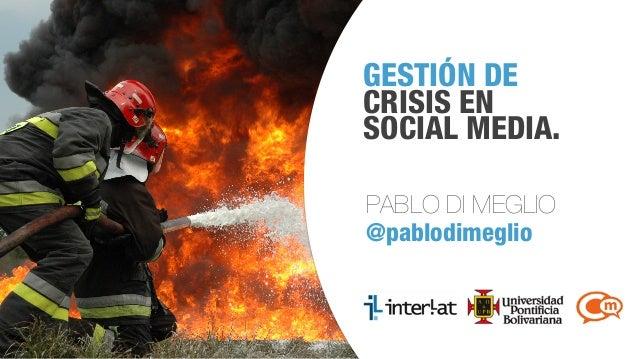 GESTIÓN DE CRISIS EN SOCIAL MEDIA. PABLO DI MEGLIO @pablodimeglio  #CongresoSM