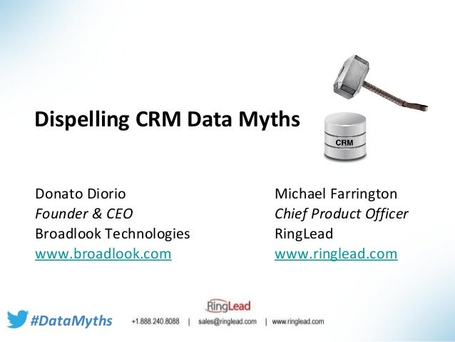 Dispelling CRM Data Myths Donato Diorio Founder & CEO Broadlook Technologies www.broadlook.com  #DataMyths  Michael Farrin...