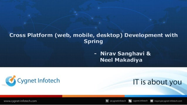 Cross Platform (web, mobile, desktop) Development with Spring - Nirav Sanghavi & Neel Makadiya