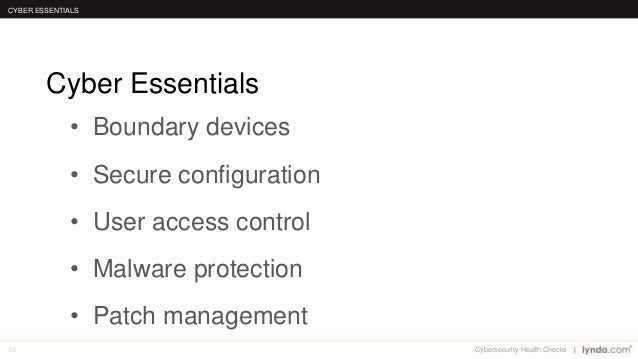 13 • Boundary devices • Secure configuration • User access control • Malware protection • Patch management Cyber Essential...