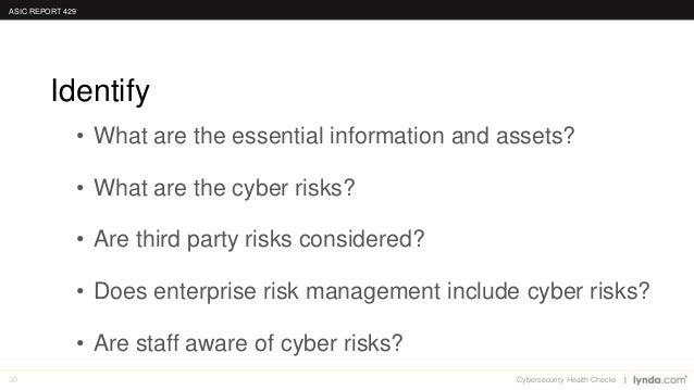 30 • What are the essential information and assets? • What are the cyber risks? • Are third party risks considered? • Does...