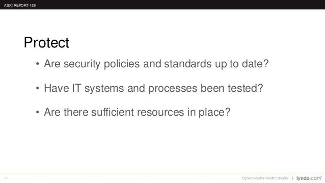 31 • Are security policies and standards up to date? • Have IT systems and processes been tested? • Are there sufficient r...
