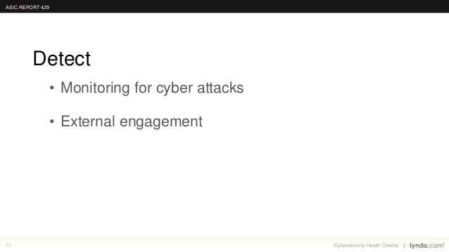 32 • Monitoring for cyber attacks • External engagement Detect ASIC REPORT 429 Cybersecurity Health Checks