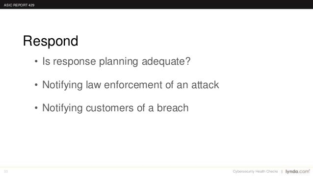 33 • Is response planning adequate? • Notifying law enforcement of an attack • Notifying customers of a breach Respond ASI...
