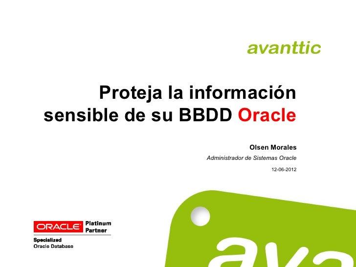 Proteja la informaciónsensible de su BBDD Oracle                                 Olsen Morales                  Administra...